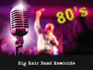 Mystery Theme: Big Hair Band Homicide
