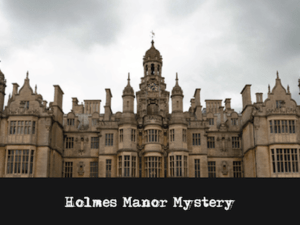 Mystery Theme: Holmes Manor Mystery